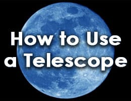 How to Use a Telescope (Guide for all Types)