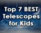 Top 7 Best Telescopes for Kids in 2019