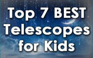 Top 7 Best Telescopes for Kids in 2018
