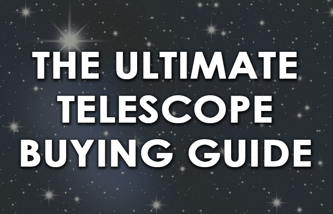 THE ULTIMATE TELESCOPE BUYING GUIDE