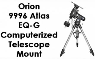Orion Atlas EQ-G Computerized GoTo Telescope Mount Review