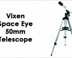 Vixen Space Eye 50mm Telescope – The Best Family Telescope