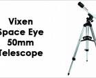 Vixen Space Eye 50mm Telescope – The Best Family Telescope