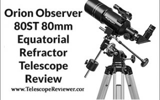 Orion Observer 80ST 80mm Equatorial Refractor Telescope Review